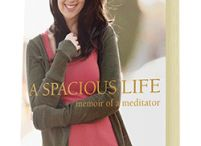 A SPACIOUS LIFE / Images and scenes from my book, A Spacious Life: Memoir of a Meditator