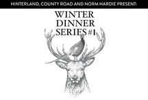 Winter Dinner Series / The Winter Dinner Series. Presented by Hinterland, County Road and Norm Hardie.