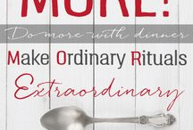 Do M.O.R.E. with Dinner! Make Ordinary Rituals Extraordinary! / For people who are struggling to be healthier and happier, to connect with loved ones, to be present, and to get more (or make more) out of each day. Ideas and inspiration for dinner - food, fun and family.