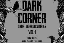 Dark Corner – Short Horror Stories Vol. 1 / Three terrifying short stories, masterfully written by Drew Nicks, Mary Frances Cavallaro and Robert Sabala, compiled in one book. Design and illustration by Dark Corner.