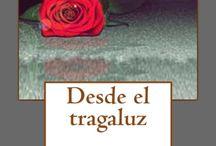 DESDE EL TRAGALUZ / Banners y fragmentos sobre mi novela DESDE EL TRAGALUZ - Disponible en Amazon novelas kindle Imágenes: Morguefile, Pixabay, Unplash.com y Freeimages.com