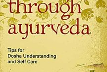 Healing through Ayurveda / Tips for Dosha understanding and Self care
