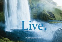 Live. / Inspirational images from True Blue Tribe to spur us toward an epic, adventurous story!