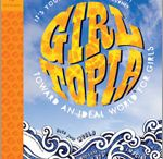 Girltopia / Imagine a perfect world for girls! Create that vision as an art project, then take action to make it real.  Leaders, after all, are visionaries! / by GSKSMO Programs