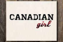 Canadian Girl <3 / by Carolyn Marsh