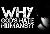 Why God's Hate Humans
