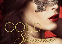 All things GOLD SHIMMER / GOLD SHIMMER - Cass and Calder's story (Book 1 in the BLACK SHADOWS duet), which makes this book #4 in the IN THE SHADOWS series. This is a PreOrder Link. Release date: Aug 4, 2015.
