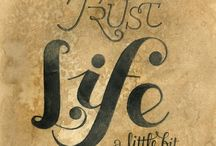 Words to live by / Fun quotes, great typography, some ah ha moments too.