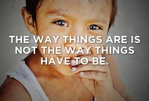 Radical truth / The way things are is not the way things have to be...or were meant to be.  World Changers are game-changers. If you want to rock the world, you have to rock the boat first.  / by Tara Teng