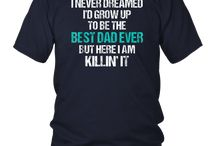 I Never Dreamed Id Grow Up To Be The Best Dad Ever T-Shirt