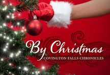 By Christmas: Covington Falls Chronicles (Book 4) / She's a jilted bride. He's her ex-fiance's brother. She's trying to save Christmas for Covington Falls. He's disrupting her peace on earth. Together, they may find their holiday happy ending...By Christmas