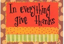 In Everything Give Thanks / by Sherry Mack