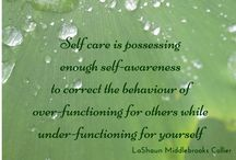 Self Care / Looking after yourself is a priority in life!  If you don't love and take care of yourself, how can you take care of others?