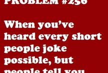 Short people problems. / by Sierra Halsted