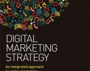 Digital Marketing Strategy / The modern marketer needs to learn how to employ strategic thinking alongside the use of digital media to deliver measurable and accountable business success. Digital Marketing Strategy covers the essential elements of achieving exactly this by guiding you through every step of creating your perfect digital marketing strategy