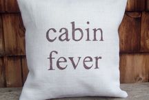 Cabin Fever / by Rhonda Harvey