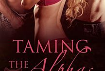 Taming the Alphas: Paranormal Werewolf Shifter Romance / 2 Hungry Weremen + 1 Sexy Werewoman = Sizzling Hot Romance!