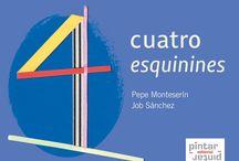 """Cuatro esquinines / """"Cuatro esquinines"""" - ISBN: 978-84-92964-53-6 © de los testos: Pepe Monteserín © de les ilustraciones: Job Sánchez © d'esta edición: Pintar-Pintar Editorial - Idioma: ASTURIANU"""