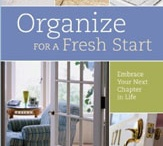 My Book: Organize for A Fresh Start: Embrace Your Next Chapter in Life / Reorganizing, focused on how it can help you as you move through and beyond major life changes. Some coaching and reflection questions along with organizing strategies.
