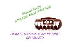 GIOVANI GUIDE A PALAZZO ARESE BORROMEO / progetto dell'Associazione AMICI PALAZZO e PARCO ARESE BORROMEO dal 2001