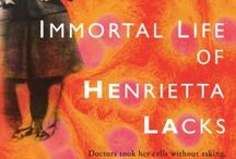 "If You Liked ""The Immortal Life of Henrietta Lacks"" / Read alikes for Rebecca Skloot's The Immortal Life of Henrietta Lacks / by Grand Rapids Public Library"