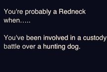 REDNECK / by Beverly Rohrbaugh Pethtal