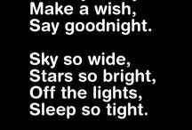 Make a wish, Say goodnight, ... / Touch your heart. Close your eyes. Make a wish,say goodnight. Sky so wide, Stars so bright, Off the lights, Sleep so tight.