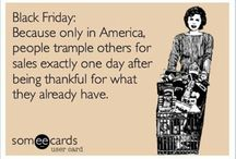 Black Friday Humor / The comedy and truth about Black Friday.