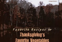 My Thanksgiving Vegetable Recipes! / by KitchenParade & AVeggieVenture