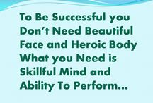 Quote of the Day / To Be Successful you don't need Beautiful Face and Heroic Body what you need is Skillful Mind & Ability to Perform.