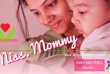 Miss Mommy-A guidance program for Young Moms / 'Some touches are Priceless'... 'Some smiles make you feel the Heaven'... 'Some pains will turn into precious moments in your life'…  'A child is an Angel from Heaven to make your life a Heaven'…  'Make his every moment a Precious one'... 'Make her every stage a Precious one'…  -www.whitefieldspreschools.com