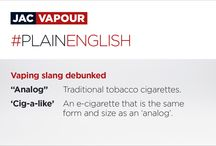 Top E-Cigarette and Vaping Terms Explained in Plain English / At JAC Vapour Electronic Cigarettes we understand that the world of vaping can include a learning curve. To help you get started we've created a series of vaping definitions, spelling out various vaping terms using #plainenglish.