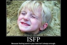 ISFP *SF / SF - Love and pleasure for me and people I like. P - Just now! * SP - experience-oriented approach to life.