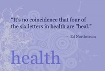 """Health  / It's not a coincidence that the first four letters of the word """"HEALTH"""" are """"HEAL"""" / by Anna Templin"""