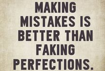 Mistakes / No one is perfect, even if we would all like to be.   Mistakes happen. It's ok. It's how we respond to them that matters most.