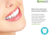 Dental - Teeth! / Don't you want your Gums to healthy?  Find the best Dental Care Clinic answering all queries related to your teeth to make your smile look beautiful at a single click at Jeevom.com