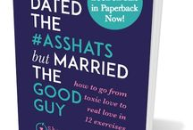 She Dated the Asshats, But Married the Good Guy (My Book!) / How to Go From Toxic Love to Real Love in 12 Exercises!