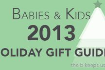 2013 Holiday Gift Guide - Babies & Kids / The best gifts for babies & kids for the 2013 Holiday Season.