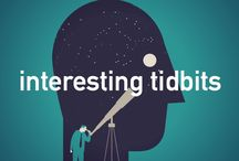 Interesting Tibdits / Interesting bits of information to amp up your brain waves.