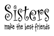 Sisters/Friends / Sisters and Friends - love inspiration  / by Karma Love x0x0