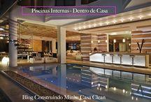 Piscinas Internas - Dentro de Casa!!! / Veja + Inspirações e Dicas de decoração no blog!  www.construindominhacasaclean.com