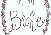 Brave Words / What have people said about being brave?