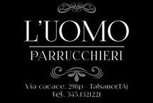 L'UOMO PARRUCCHIERI di Umberto Albano / Via Carlo Cacace 298/P, 74122 Talsano (Taranto) Tel. 345 132 1221 Email: umberto3187@gmail.com