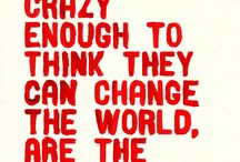 Be the Change / Change yourself; change your world.