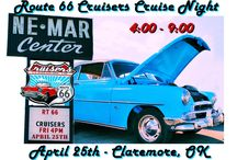 April 25th- Route 66 Cruisers Cruise Night 2014 /  Route 66 Cruisers Cruise Night  Friday April 25th - 4:00 to 9:00-- or later....  NE-MAR Center - Claremore, OK  Bring your cars & lawn chairs as we welcome spring; everyone is welcome to join us.