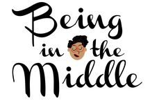 Being In The Middle / An Inspirational Blog