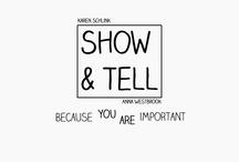 Show & Tell / by Karen Schlink