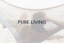 Pure Living / Simple, sophisticated, and confident. Live your life in the purest form.