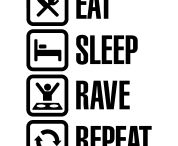 EAT SLEEP RAVE REPEAT / by Taylor Crowley