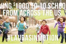 Laura's In Motion / Support the schools and kids in your community by entering our Laura's In Motion Program to win $1,000 for your local school. Money can be used by the school to purchase sports equipment to help get kids moving and encouraging physical activity!